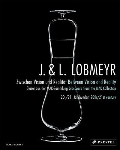 J. & L. Lobmeyr. Zwischen Vision und Realität / Between Vision and Reality: Gläser aus der MAK-Sammlung 20./21. Jahrhundert / Glassware from the MAK-Collection 20th/21st century