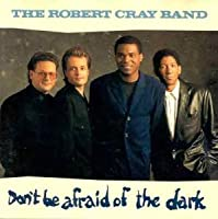 Don't Be Afraid of the Dark by Robert Cray Band (1988-08-09)