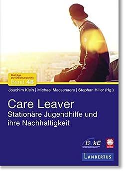 Care Leaver: Stationäre Jugendhilfe und ihre Nachhaltigkeit (Beiträge zur Erziehungshilfe 48) (German Edition) by [Joachim Klein, Stephan Hiller, Michael Macsenaere]