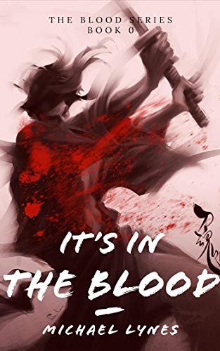 It's In The Blood (The Blood Series Book 0)