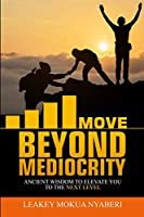 Move Beyond Mediocrity: Ancient Wisdom to Elevate You to the Next Level