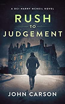 Rush to Judgement: A Scottish Crime Thriller (A DCI Harry McNeil Crime Thriller Book 8) by [John Carson]