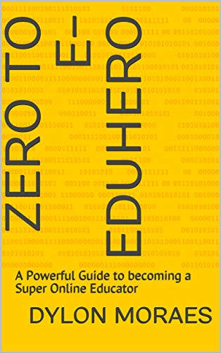 Zero to e-EduHero: A Powerful Guide to becoming a Super Online Educator (Discover your Passion and Skills) (English Edition)