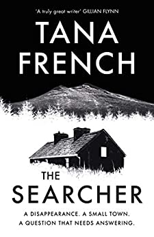 The Searcher: The mesmerising new mystery from the Sunday Times bestselling author by [Tana French]