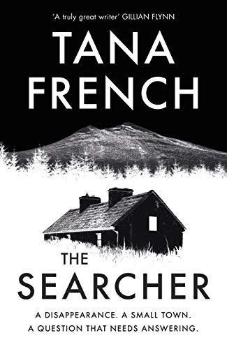 The Searcher: The mesmerising new thriller from the Sunday Times bestselling author of The Wych Elm by [Tana French]