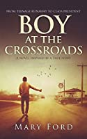 Boy at the Crossroads: From Teenage Runaway to Class President
