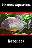 Pirahna Aquarium Notebook: Customized Fish Keeper Maintenance Tracker For All Your Aquarium Needs. Great For Logging Water Testing, Water Changes, And Overall Fish Observations.