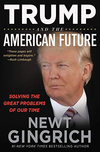 Compare Textbook Prices for Trump and the American Future: Solving the Great Problems of Our Time  ISBN 9781546085041 by Gingrich, Newt