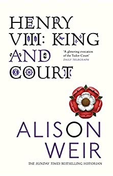 Henry VIII: King and Court by [Alison Weir]