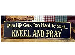 when life gets too hard to stand...kneel and pray rustic sign