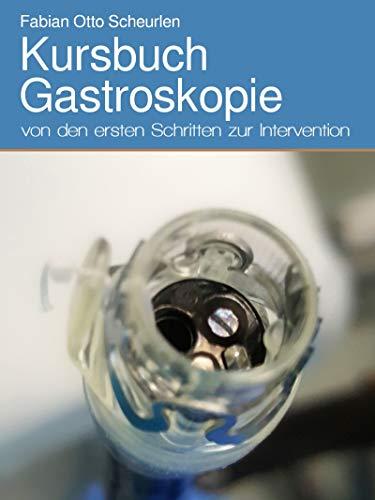 Kursbuch Gastroskopie: von den ersten Schritten zur Intervention