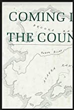 Coming into the Country: A Voyage of Spirit and Mind into America's Last Great W