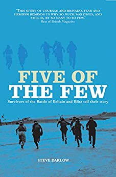 Five of the Few: Survivors of the Battle of Britain and Blitz Tell Their Story by [Steve Darlow]