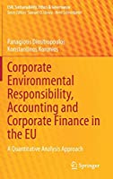 Corporate Environmental Responsibility, Accounting and Corporate Finance in the EU: A Quantitative Analysis Approach (CSR, Sustainability, Ethics & Governance)