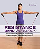 Resistance Band Workbook: Illustrated Step-by-Step Guide to Stretching, Strengthening and...