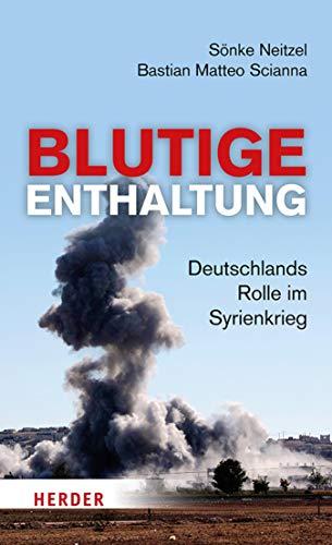 Blutige Enthaltung: Deutschlands Rolle im Syrienkrieg