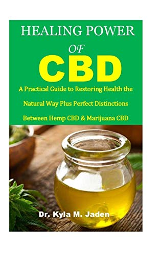 HEALING POWER OF CBD: A Practical Guide to restoring health the Natural way plus perfect distinctions between hemp CBD & Marijuana CBD.