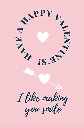 HAVE A HAPPY VALENTINE'S! I like making you smile: : Valentine dot grid Notebook Journal Gift I Great Alternative To A Greeting Card I For Men Women.