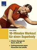10-Minuten-Workout für einen Superbody: Effektive Übungen für Bauch, Beine, Po Trainingsprogramme gegen Pölsterchen und Cellulite