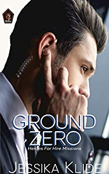Ground Zero (Heroes For Hire: Missions Book 1) by [Jessika Klide, Maria Clark]