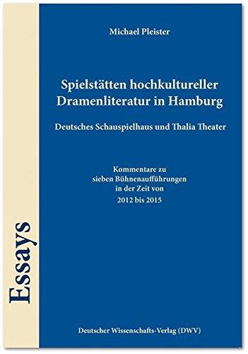 Spielstätten hochkultureller Dramenliteratur in Hamburg. Deutsches Schauspielhaus und Thalia Theater: Kommentare zu sieben Bühnenaufführungen in der Zeit von 2012 bis 2015