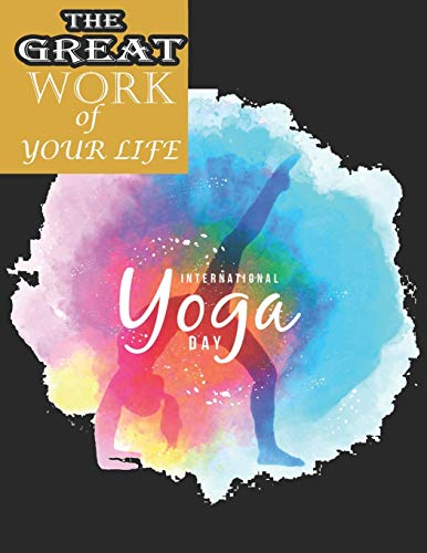 The Great Work of Your Life: The Bible of Modern Yoga