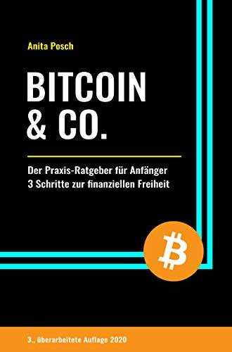 Bitcoin & Co.: Der Praxis-Ratgeber für Anfänger - 3 Schritte zur finanziellen Freiheit