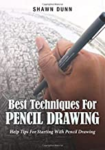 Best Techniques For Pencil Drawing: Help Tips For Starting With Pencil Drawing