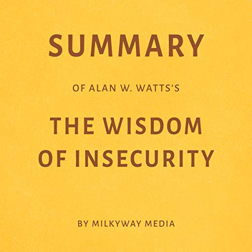 Summary of Alan W. Watts's The Wisdom of Insecurity by Milkyway Media Titelbild