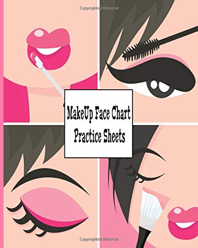 MakeUp Face Chart Practice Sheets: Blank Workbook With Female Face For Daily Full Daytime/Evening Looks Application Notebook