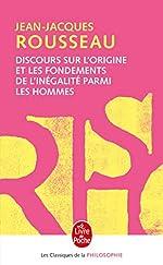 Discours sur l'origine et les fondements de l'inégalité parmi les hommes - Précédé du Discours sur les sciences et les arts de Jean-Jacques Rousseau