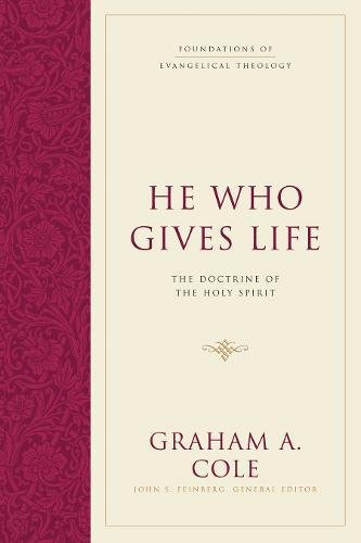 He Who Gives Life: The Doctrine of the Holy Spirit...