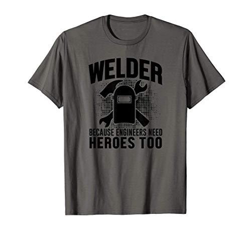 Welder Funny Gift - Welder Because Engineers Need Heroes Too T-Shirt