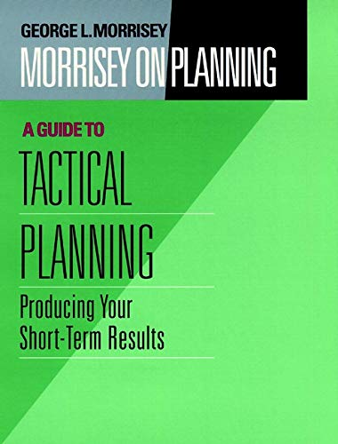 Morrisey on Planning, A Guide to Tactical Planning:...