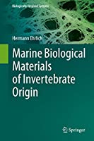 Marine Biological Materials of Invertebrate Origin (Biologically-Inspired Systems, 13)