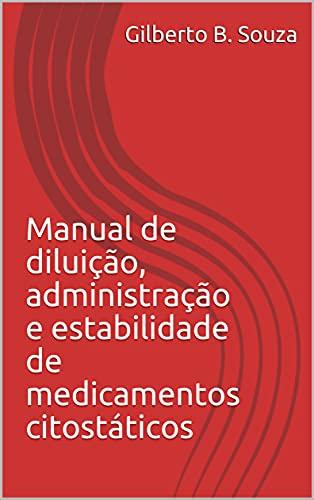 Manual de diluição, administração e estabilidade de medicamentos citostáticos (Farmácia clínica Livro 1)