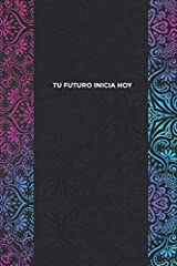 Tu Futuro Inicia Hoy: Agenda diaria, planificador mensual, diario personal y diario de gratitud para mujeres (Spanish Edition) Paperback