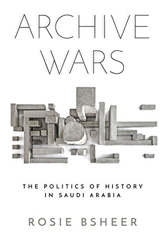 Archive Wars: The Politics of History in Saudi Arabia (Stanford Studies in Middle Eastern and Islamic Societies and Cultures)