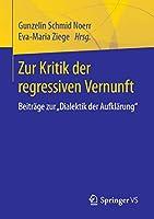 """Zur Kritik der regressiven Vernunft: Beitraege zur """"Dialektik der Aufklaerung"""""""