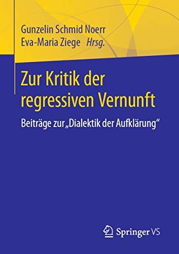 Zur Kritik der regressiven Vernunft: Beiträge zur