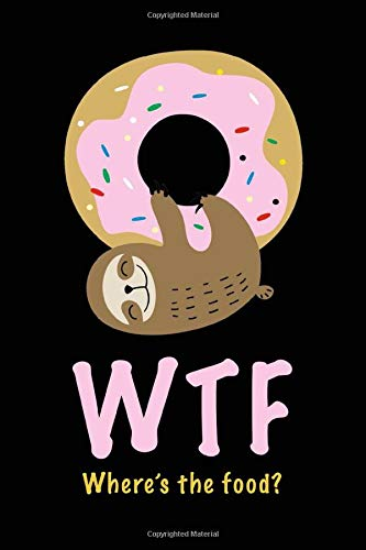 WTF - Where's the Food?: Cute Funny Sloth and Donut Notebook for Women (Blank Lined Journal for Writing In)