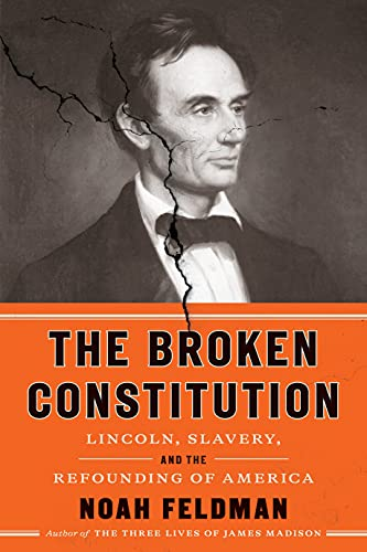 The Broken Constitution: Abraham Lincoln, Slavery, and the Refounding of America