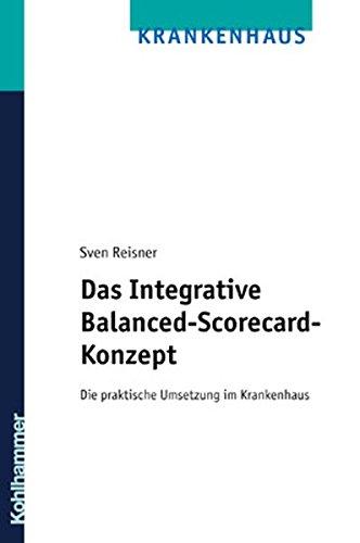 Das integrative Balanced-Scorecard-Konzept: Die Praktische Umsetzung Im Krankenhaus