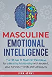 Masculine Emotional Intelligence: The 30-Day-EI-Mastery-Program for a Healthy Relationship with Yourself, Your Partner, Friends, and Colleagues (Self Improvement for Men)
