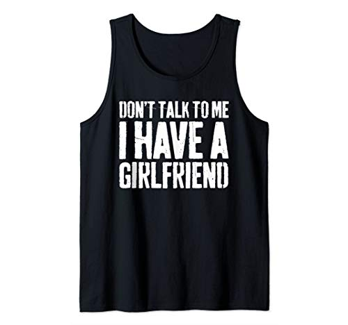 Mens Don't Talk To Me I Have A Girlfriend T-Shirt Funny Gift Tank Top