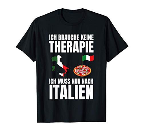 Brauche Keine Therapie - Ich Muss Nur Nach Italien T-Shirt