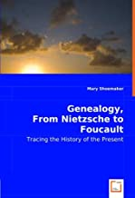Genealogy, From Nietzsche to Foucault: Tracing the History of the Present