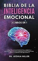 BIBLIA DE LA INTELIGENCIA EMOCIONAL 3 LIBROS EN 1 Además el Coeficiente Intelectual, Aumente la Fortaleza Mental, la Autoconfianza y la Autodisciplina, Controle la Ansiedad Para una Vida Feliz