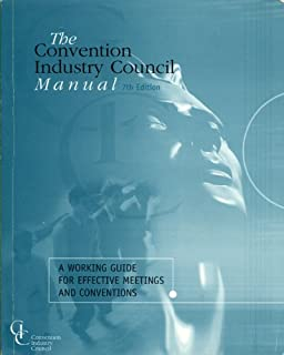 The Convention Industry Council Manual (7th Edition): A Working Guide for Effective Meetings and Conventions