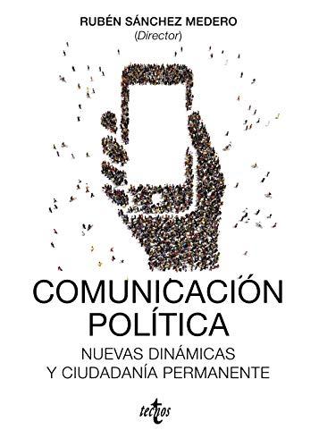 Comunicación política: Nuevas dinámicas y ciudadanía permanente (Ciencia Política - Semilla Y Surco)